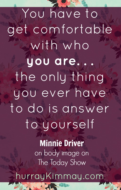 Minnie Driver body image quote hurray Kimmay