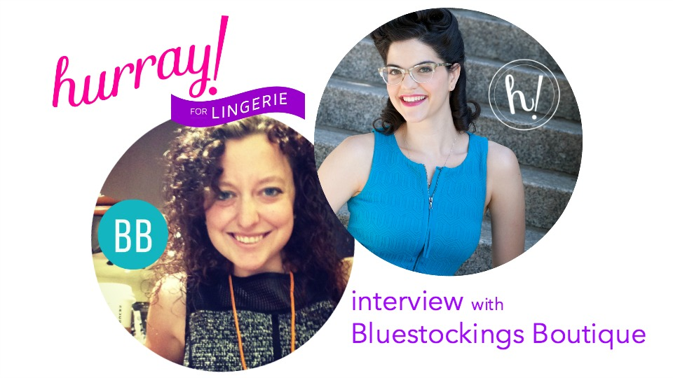 Hurray for Lingerie interview with Bluestockings Boutique