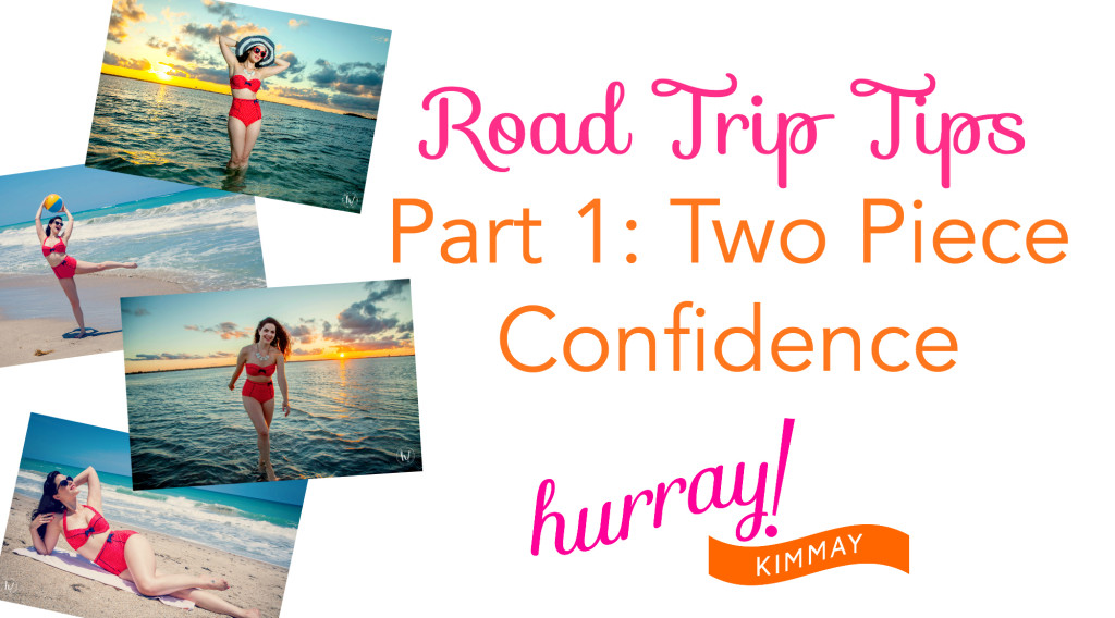 Road Trip Tips Part 1 Two Piece Confidence Hurray Kimmay