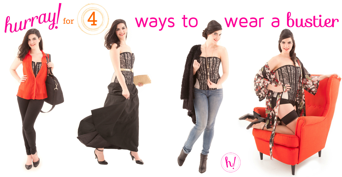 Hurray for Four: Ways to Wear a Bustier