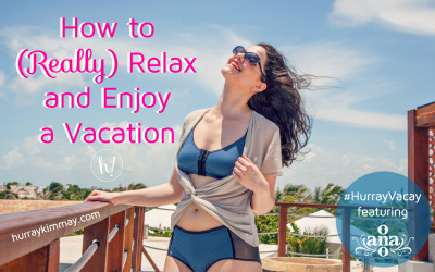 How to (Really) Relax and Enjoy a Vacation
