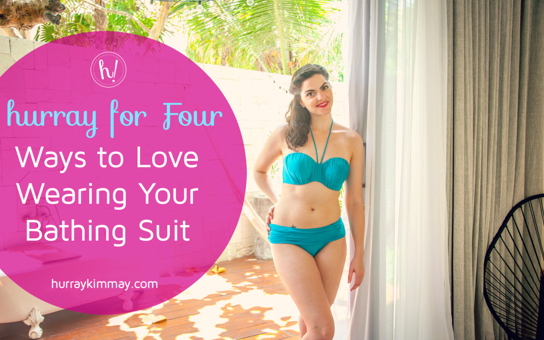 0d5b13dd31 Four Ways to Love Wearing Your Bathing Suit - Hurray Kimmay