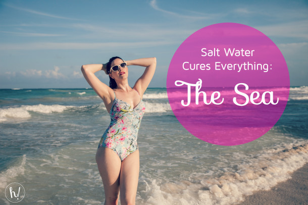 Salt Water Cures Everything - the Sea