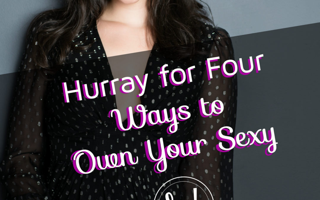 Hurray for Four: Ways  to Own Your Sexy