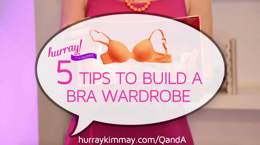 Hurray for Lingerie 5 Tips to Build a Bra Wardrobe