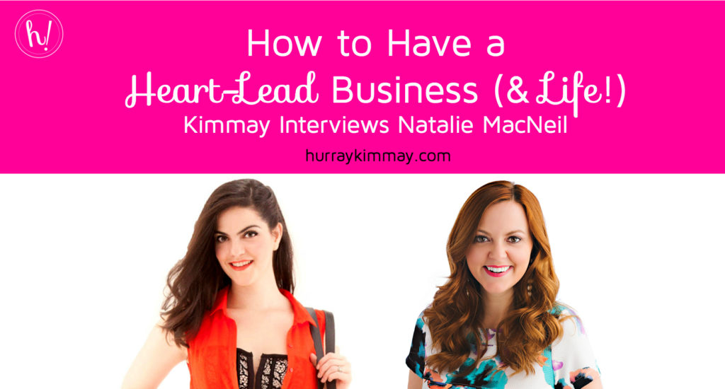 how-to-have-a-heart-lead-business-and-life-kimmay-interviews-natalie-macneil