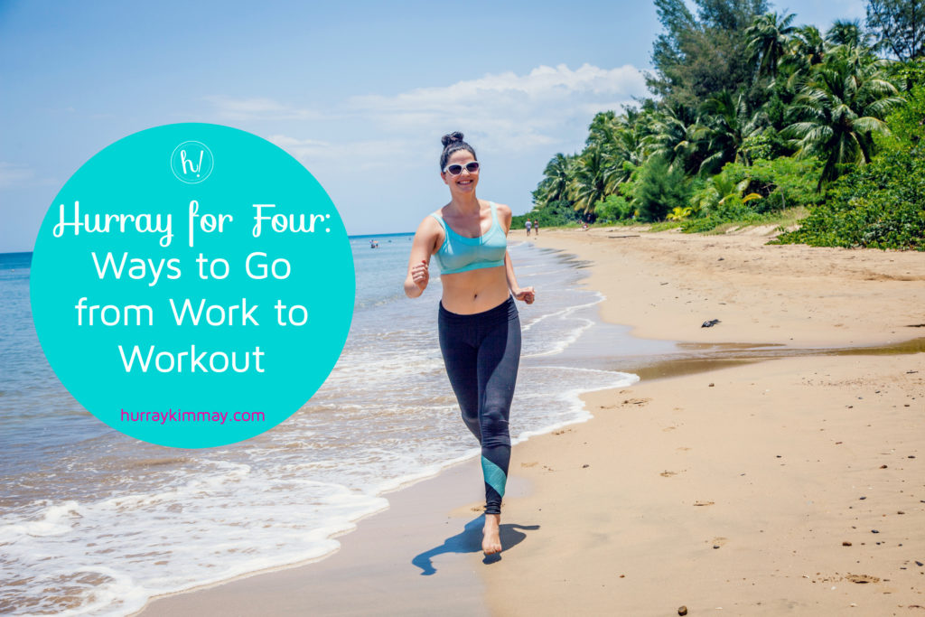 Hurray for Four Ways to Go from Work to Workout. Hurray Kimmay blog.