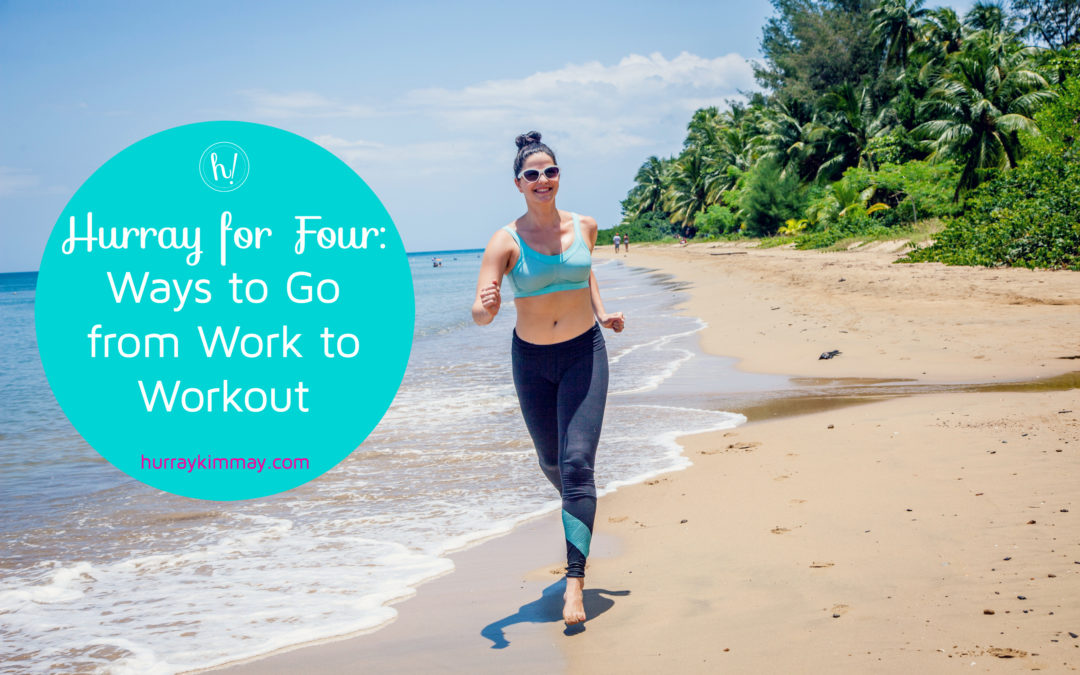 Hurray for Four: Ways to Go from Work to Workout
