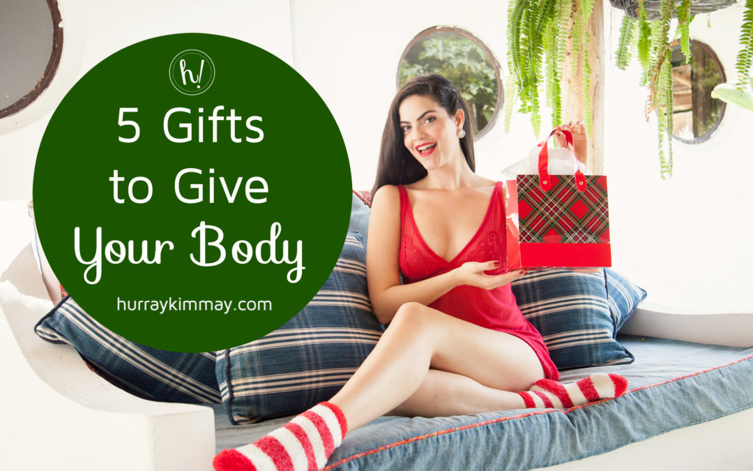 5 Gifts to Give Your Body