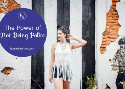 the-power-of-not-being-polite-title-hurray-kimmay-blog