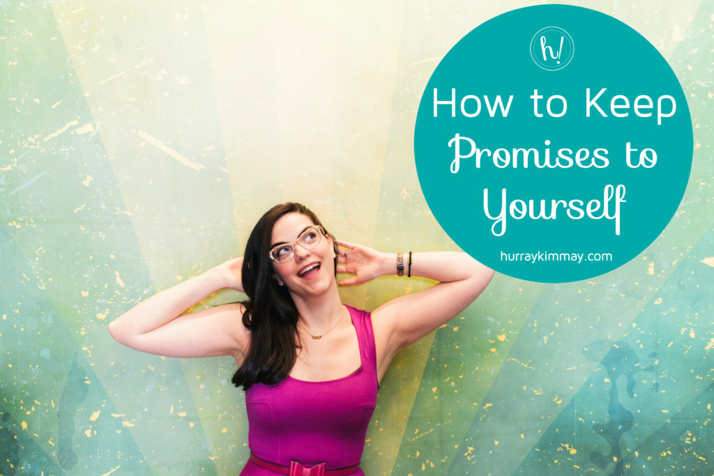 How to keep promises to yourself Hurray Kimmay blog