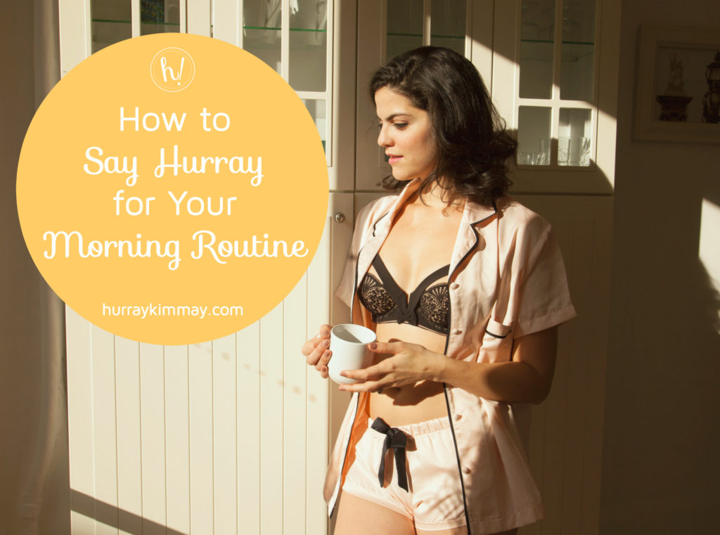 how to say hurray for your morning routine hurry kimmay blog post