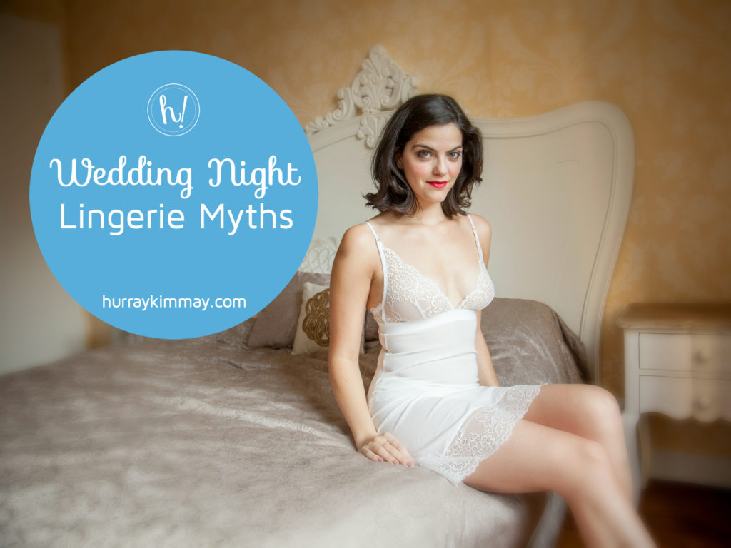Wedding Night Lingerie Myths on the Hurray Kimmay blog