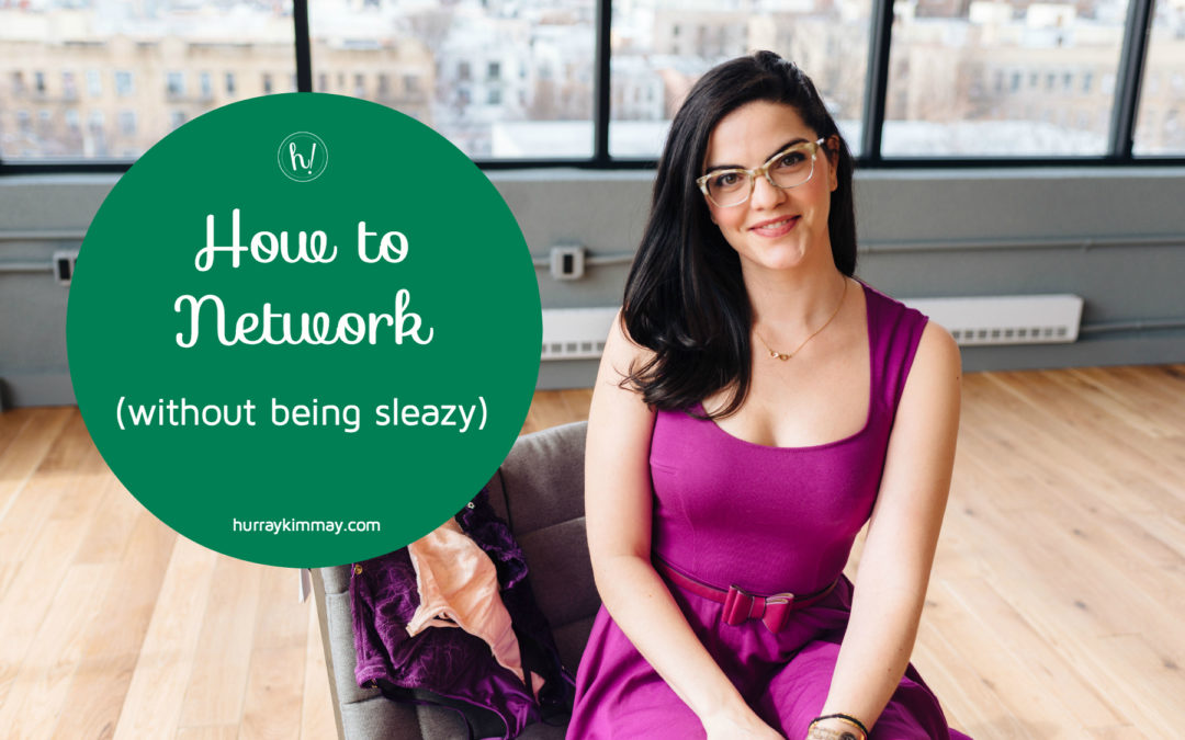3154d3a92d7 How to Network (Without Being Sleazy) - Hurray Kimmay