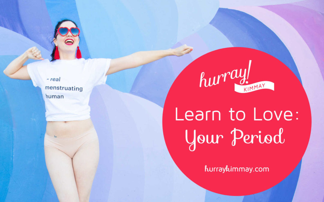 Learn to Love: Your Period
